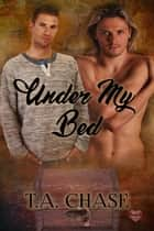 Under My Bed ebook by T.A. Chase