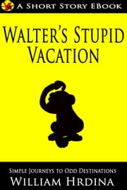 Walter's Stupid Vacation ebook by William Hrdina