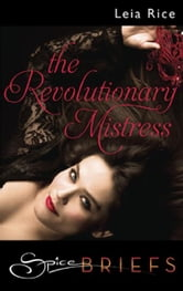 The Revolutionary Mistress ebook by Leia Rice
