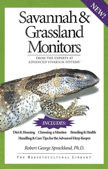 Savannah and Grassland Monitors - From the Experts at Advanced Vivarium Systems ebook by Robert George Sprackland