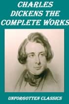 CHARLES DICKENS THE COMPLETE WORKS ebook by