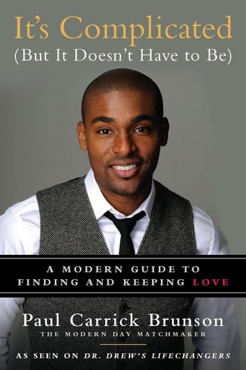 It's Complicated (But It Doesn't Have to Be) - A Modern Guide to Finding and Keeping Love ebook by Paul Carrick Brunson