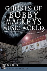 Ghosts of Bobby Mackey's Music World ebook by Dan Smith