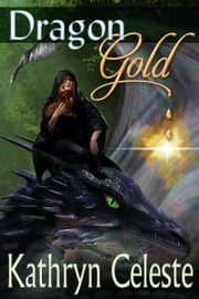 Dragon Gold ebook by Kathryn Celeste