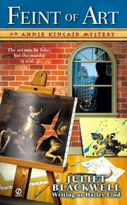 Feint of Art: - An Annie Kincaid Mystery ebook by Hailey Lind, Juliet Blackwell