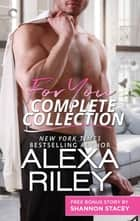For You Complete Collection - Stay Close\Hold Tight\Don't Go\A Fighting Chance ebook by Alexa Riley, Shannon Stacey