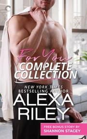 For You Complete Collection - An Anthology ebook by Alexa Riley, Shannon Stacey