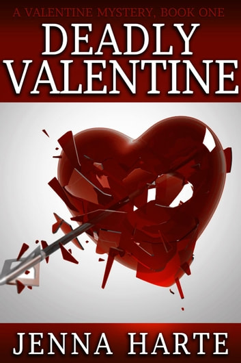 Deadly Valentine: Valentine Mystery Book One - Valentine Mysteries, #1 ebook by Jenna Harte