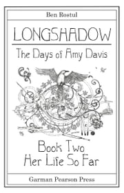 Longshadow: The Days of Amy Davis - Book Two: Her Life So Far ebook by Ben Rostul
