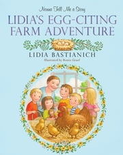 Nonna Tell Me a Story: Lidia's Egg-citing Farm Adventure ebook by Lidia Bastianich,Renee Graef