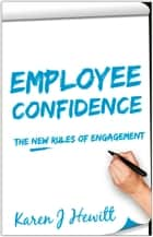 Employee Confidence: The new rules of Engagement ebook by Karen J Hewitt