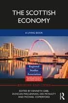 The Scottish Economy - A Living Book ebook by Kenneth Gibb, Duncan Maclennan, Des McNulty,...