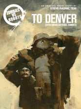 Zombies vs. Robots: To Denver (With Hiram Battling Zombies) ebook by Tem, Steve Rasnic; Wood, Ashley; Ryall, Chris