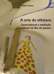 A arte do efêmero ebook by Nilton Santos