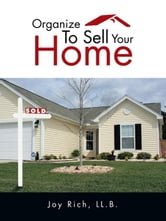 Organize To Sell Your Home ebook by Joy Rich, LL.B.