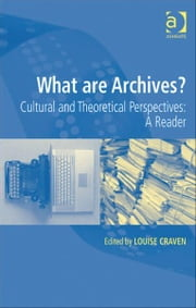 What are Archives? - Cultural and Theoretical Perspectives: a reader ebook by Dr Louise Craven