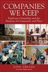 Companies We Keep - Employee Ownership and the Business of Community and Place, 2nd Edition ebook by John Abrams