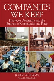 Companies We Keep - Employee Ownership and the Business of Community and Place, 2nd Edition ebook by John Abrams,William Greider