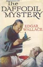 The Daffodil Mystery ebook by Wallace, Edgar
