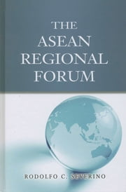 The ASEAN Regional Forum ebook by Rodolfo C Severino