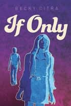 If Only ebook by Becky Citra