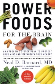 Power Foods for the Brain - An Effective 3-Step Plan to Protect Your Mind and Strengthen Your Memory ebook by Neal D Barnard