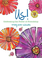 Us!: Celebrating the Power of Friendship ebook by Mary Anne Radmacher