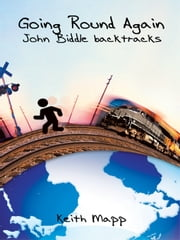 Going Round Again - John Biddle Backtracks ebook by Keith Mapp