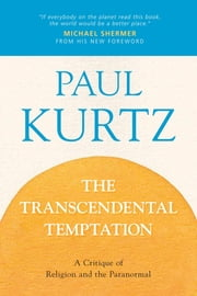 The Transcendental Temptation - A Critique of Religion and the Paranormal ebook by Paul Kurtz