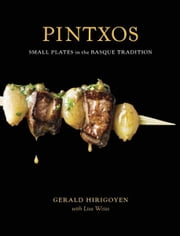 Pintxos - Small Plates in the Basque Tradition ebook by Gerald Hirigoyen,Lisa Weiss