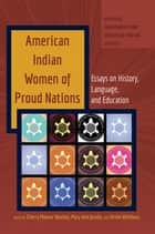 American Indian Women of Proud Nations - Essays on History, Language, and Education ebook by Ulrike Wiethaus, Mary Ann Jacobs, Cherry Maynor Beasley