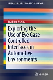 Exploring the Use of Eye Gaze Controlled Interfaces in Automotive Environments ebook by Pradipta Biswas