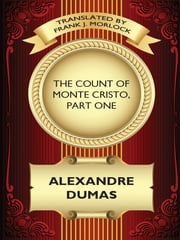 The Count of Monte Cristo, Part One - A Play in Five Acts ebook by Alexandre Dumas,Frank J. Morlock