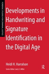 Developments in Handwriting and Signature Identification in the Digital Age ebook by Heidi H. Harralson