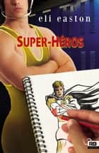 Super-Héros ebook by Anne Doe, Eli Easton