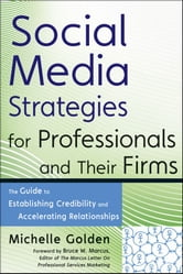 Social Media Strategies for Professionals and Their Firms - The Guide to Establishing Credibility and Accelerating Relationships ebook by Michelle Golden