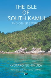 The Isle of South Kamui and Other Stories ebook by Kyotaro Nishimura,Ginny Tapley Takemori,Ginny Tapley-Takemori