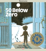 50 Below Zero - Read-Aloud Edition ebook by Robert Munsch,Michael Martchenko