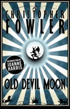 Old Devil Moon - Short Stories ebook by Christopher Fowler