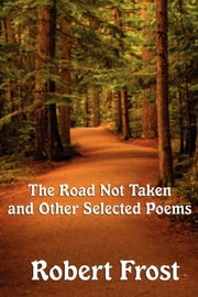 The Road Not Taken and other Selected Poems ebook by Robert Frost