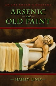 Arsenic and Old Paint: An Art Lovers's Mystery ebook by Lind Hailey