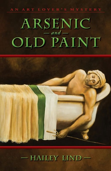 Arsenic and Old Paint: An Art Lovers's Mystery - An Art Lovers's Mystery ebook by Lind Hailey