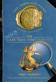 The Case That Time Forgot ebook by Tracy Barrett