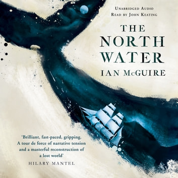 The North Water - Longlisted for the Man Booker Prize 2016 audiobook by Ian McGuire