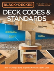Black & Decker Deck Codes & Standards - How to Design, Build, Inspect & Maintain a Safer Deck ebook by Bruce A. Barker