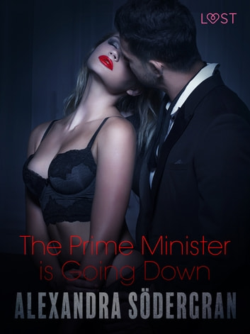 The Prime Minister is Going Down - Erotic Short Story ebook by Alexandra Södergran