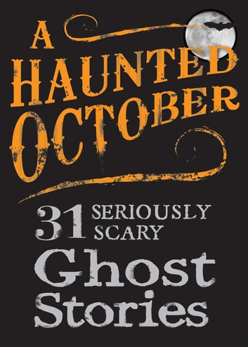 A Haunted October - 31 Seriously Scary Ghost Stories eBook by Adams Media