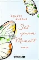 Seit jenem Moment - Roman eBook by Renate Ahrens