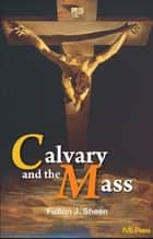 Calvary and the Mass ekitaplar by Fulton J. Sheen