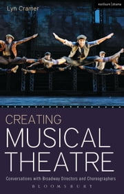 Creating Musical Theatre - Conversations with Broadway Directors and Choreographers ebook by Lyn Cramer